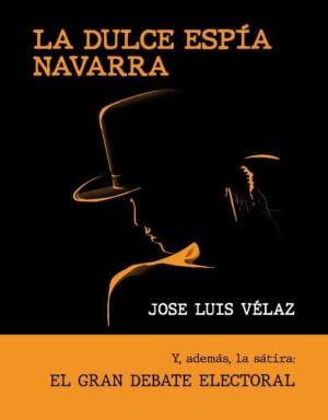 NotadePrensaLaDulceEspiaNavarra La Dulce Espía Navarra, de José Luis Vélaz