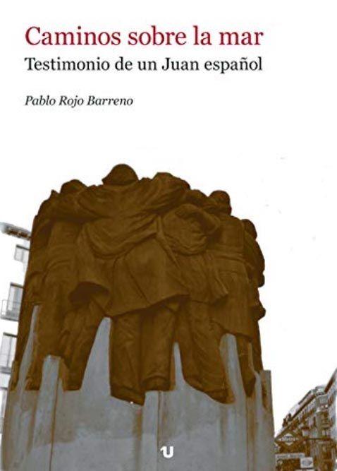 Caminos sobre la mar. Testimonio de un Juan español. Pablo Rojo Barreno