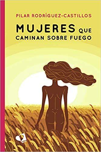 Mujeres que Caminan sobre Fuego, de Pilar Rodríguez-Castillos